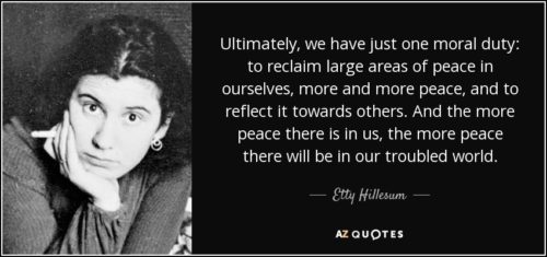 quote ultimately we have just one moral duty to reclaim large areas of peace in ourselves etty hillesum 13 27 05 500x235 - Mondo interiore e mondo esteriore
